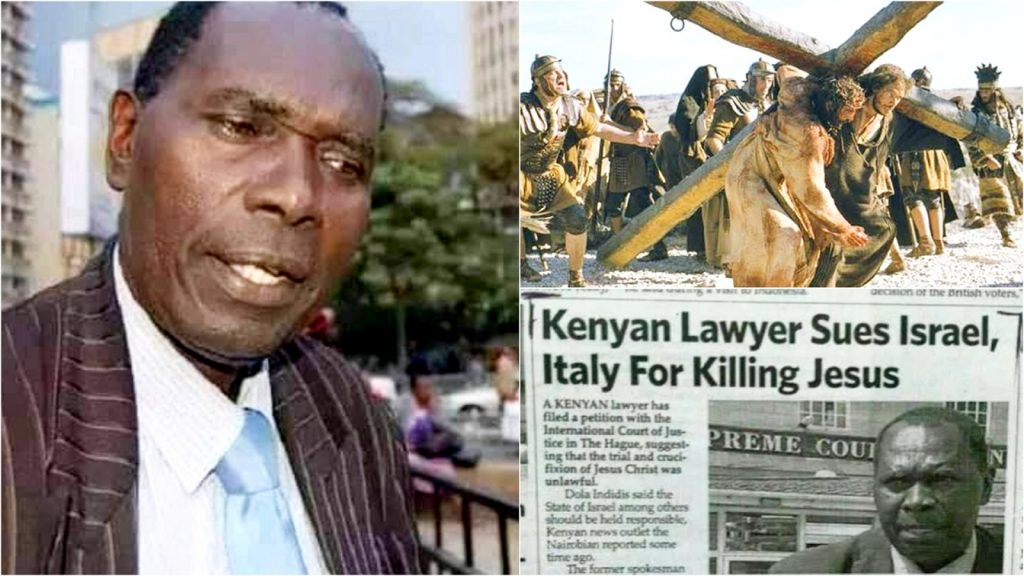 Story Of The Kenyan Lawyer Who Angrily Sued Israel And Italy For Killing Jesus Christ